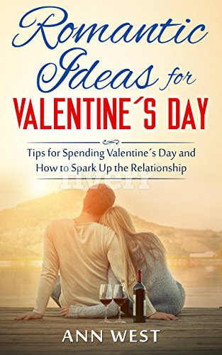 Romantic Relationships: Romantic Ideas For Valentine´s Day - Tips for Spending Valentine´s Day and How To Spark Up the Relationship with Romance (Valentine´s ... Romantic, Great Dates, Valentine - Great Date Day Valentines Ideas
