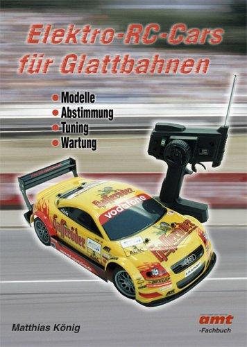 Elektro-RC-Cars für Glattbahnen: Modelle - Abstimmung - Tuning - Wartung