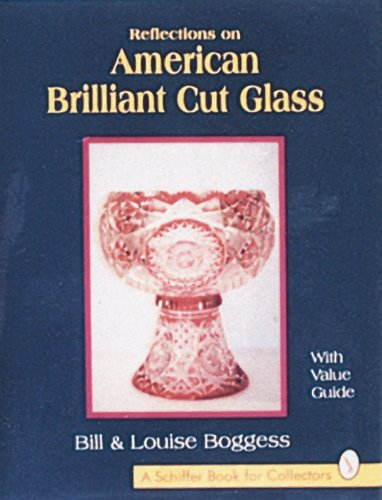 Reflections on American Brilliant Cut Glass: With Value Guide American Brilliant Cut Glass