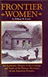 Frontier Women : An Authentic History of the Courage and Trials of the Pioneer Heroines of Our American Frontier, Fowler, William W., 068110435X
