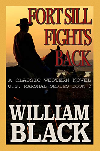 Fort Sill Fights Back (A Classic Western Novel) (U.S. Marshal series Book 3)