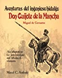 Adventuras del Ingenioso Hidalgo Don Quijote de la Mancha : An Adaptation for Intermediate and Advanced Students, Andrade, Marcel C., 0844273619