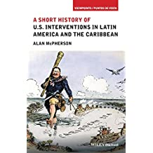 A Short History of U.S. Interventions in Latin America and the Caribbean (Viewpoints / Puntos