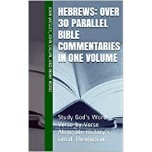 Hebrews: Over 30 Parallel Bible Commentaries in One Volume: Study God's Word Verse-by-Verse Alongside History's Great Theologians (Essential Bible Commentary)