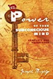 The Power of Your Subconscious Mind: Complete and Unabridged, Joseph Murphy, 1451554737