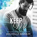 Keep Me: Finding Me, Part Three Audiobook by Michelle Mankin Narrated by Kai Kennicott, Wen Ross