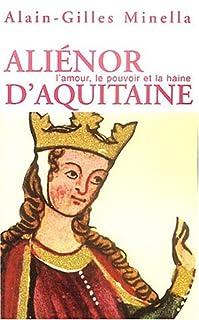 Aliénor d'Aquitaine : [l'amour, le pouvoir et la haine], Minella, Alain-Gilles
