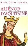 Aliénor d'Aquitaine,  l'amour, le pouvoir et la haine par Minella