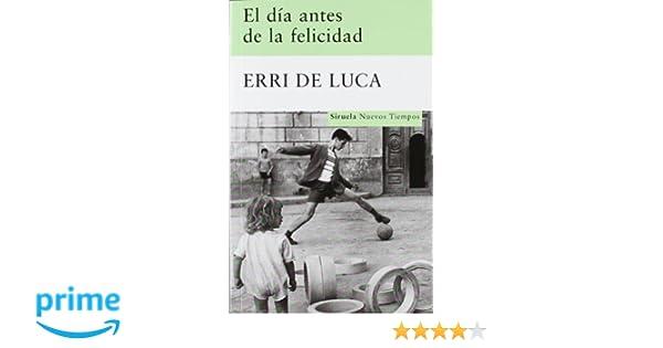 El día antes de la felicidad (Nuevos Tiempos): Amazon.es: Erri De Luca, Carlos Gumpert: Libros