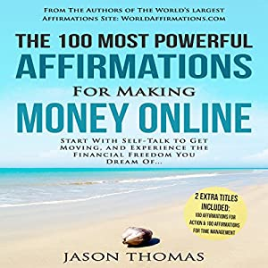 The 100 Most Powerful Affirmations for Making Money Online Audiobook