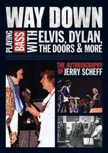 Way Down: Playing Bass with Elvis, Dylan, the Doors, and MoreThe Autobiography of Jerry Scheff [Paperback] [2012] (Author) Jerry Scheff