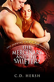The Mercenary and the Shifters (The Turning Stone Chronicles Book 4) by [Hersh, C.D.]