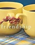 Friendship: One Thing in Life You Cannot Do Alone