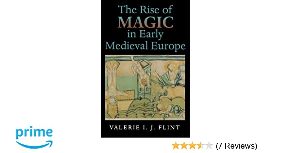 The rise of magic in early medieval europe valerie irene jane flint the rise of magic in early medieval europe valerie irene jane flint 9780691001104 amazon books fandeluxe Gallery