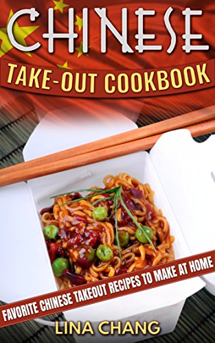 Chinese Take-Out Cookbook: Favorite Chinese Takeout Recipes to Make at Home (Takeout Cookbooks Book 1) by [Chang, Lina]