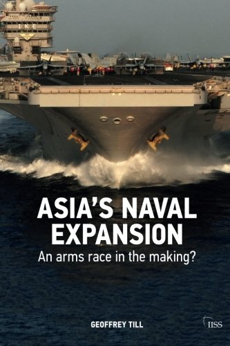 Asia's Naval Expansion: An Arms Race in the Making? (Adelphi series)