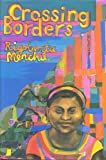 Front cover for the book Crossing Borders by Rigoberta Menchu