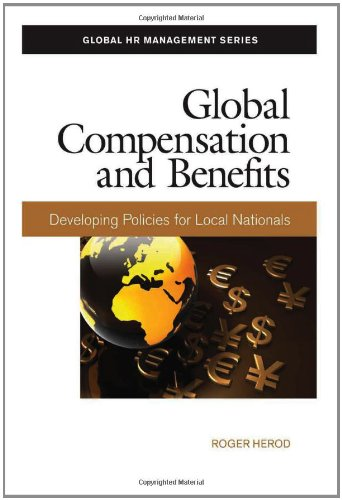 Global Compensation and Benefits: Developing Policies for Local Nationals (Global HR Management Series)