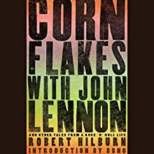 Cornflakes with John Lennon: And Other Tales from a Rock 'n' Roll Life Audiobook by Robert Hilburn Narrated by Rob Hilburn, Jr