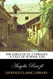 img - for The Girls of St. Cyprian's - A Tale of School Life book / textbook / text book