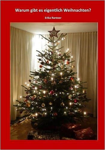 Warum Gibt Es Weihnachten.Warum Gibt Es Eigentlich Weihnachten Amazon De Erika Rantner Bücher