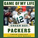 Game of My Life Green Bay Packers: Memorable Stories of Packers Football Audiobook by Chuck Carlson Narrated by Gary Littman
