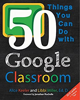 50 Things You Can Do With Google Classroom by [Keeler, Alice, Miller, Libbi]