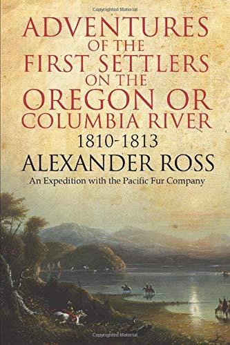 Adventures of the First Settlers on the Oregon or Columbia River, 1810-1813: Amazon.es: Ross, Alexander: Libros en idiomas extranjeros