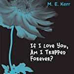 If I Love You, Am I Trapped Forever? | M. E. Kerr
