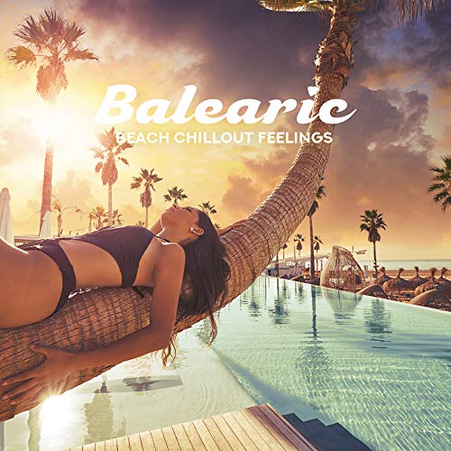 Balearic Beach Chillout Feelings: Only Positive Chill Out 2019 Vibes, Sun Salutatuon & Holiday Celebration, Summer Vacation Beats & Melodies