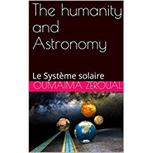 The humanity and Astronomy: Le Système solaire (French Edition)
