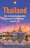 Thailand: A Concise History, Language, Culture, Cuisine, Transport & Travel Guide (Be a Knowledgeable South East Asia Explorer) (Volume 3)