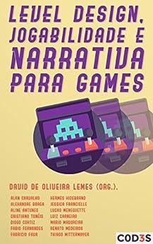 Level design, jogabilidade e narrativa para games por [de Oliveira Lemes, David]
