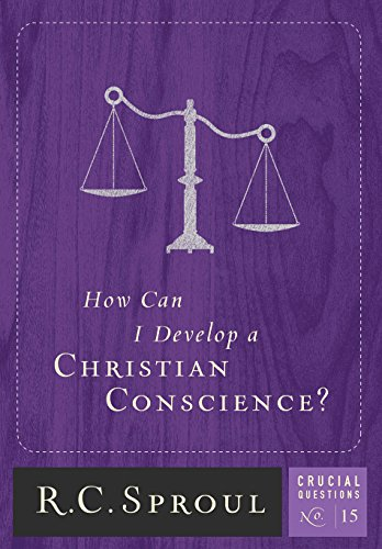 How Can I Develop a Christian Conscience? (Crucial Questions Series Book 15)
