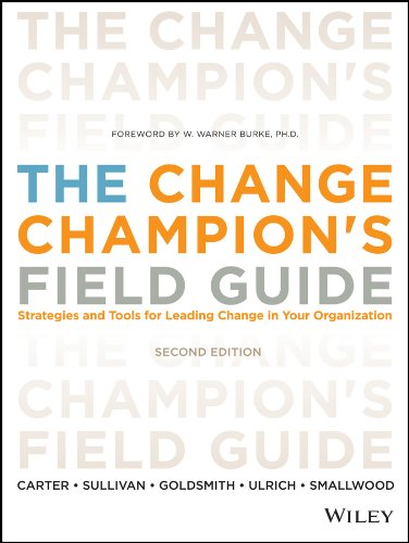 The Change Champion's Field Guide: Strategies and Tools for Leading Change in Your Organization (Leading And Managing Change In Organization Development)