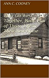 They Go West Together, Book Two of Three, Life in Their New Home: Republished as a trilogy