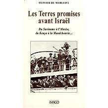 Terres promises avant Israël (Les): Du Suriname à l'Alaska, du Kenya à la Mandcourie...