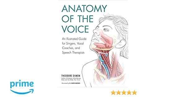 Anatomy of the Voice: An Illustrated Guide for Singers, Vocal ...