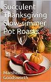 Succulent Thanksgiving Slow-simmer Pot Roasts