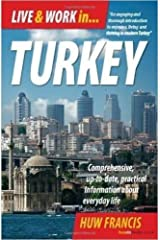 Live & Work in Turkey: Comprehensive, up-to-date, practical information about everyday life by Huw Francis (2009-02-15) Mass Market Paperback