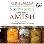Money Secrets of the Amish: Finding True Abundance in Simplicity, Sharing, and Saving | Lorilee Craker