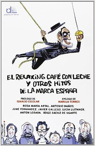 El relaxing café con leche y otros hitos de la marca España eldiario.es libros: Amazon.es: Artal, Rosa María, Baños, Antonio, Fernández, June, Gallego, Javier, Lijtmaer, Lucía, Losada, Antón, Sáenz de Ugarte, Iñigo,