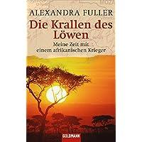 Die Krallen des Löwen: Meine Zeit mit einem afrikanischen Krieger (Goldmann Allgemeine Reihe)