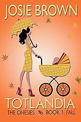 Totlandia: Book 1 (Humorous Contemporary Women's Fiction): The Onesies - Fall (English Edition)