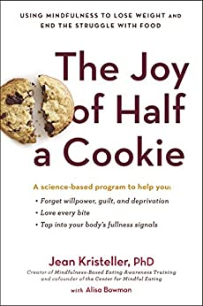 The Joy of Half a Cookie: Using Mindfulness to Lose Weight and End the Struggle with Food by [Kristeller, Jean, Bowman, Alisa]