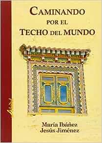 Caminando por el techo del mundo: Jesús; Ibáñez Goicoechea, María