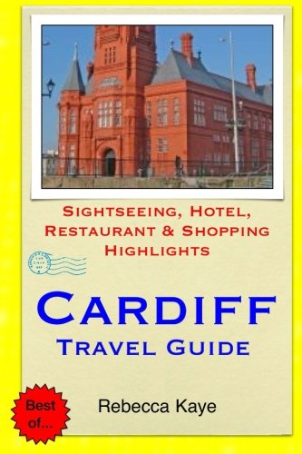 Cardiff Travel Guide: Sightseeing, Hotel, Restaurant & Shopping Highlights