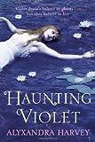 Haunting Violet, Alyxandra Harvey, 080279839X