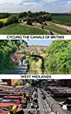 Cycling the Canals of Britain: or The Adventures of a Solitary Cyclist: West Midlands