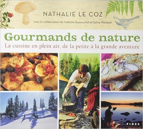 Nathalie Le Coz - Gourmands de nature. La cuisine en plein air, de la petite à la grande aventure